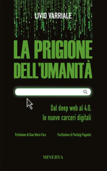 La prigione dell'umanità. Dal deep web al 4.0, le nuove carceri digitali - Livio Varriale pdf epub