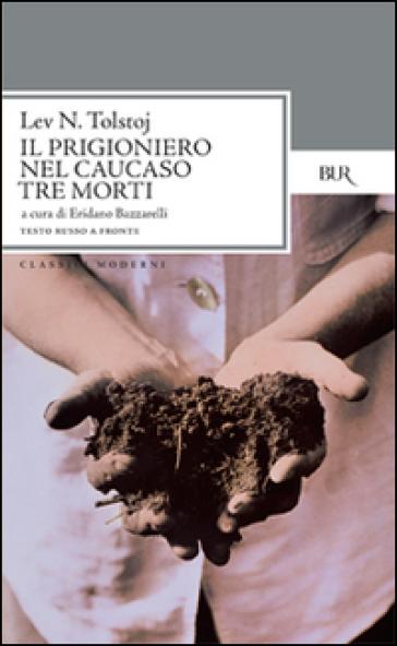 Il prigioniero nel Caucaso-Tre morti. Testo russo a fronte - Lev Nikolaevic Tolstoj |