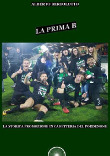 La prima B. La storica promozione in cadetteria del Pordenone - Alberto Bertolotto   Rochesterscifianimecon.com