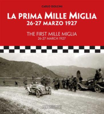 La prima Mille Miglia 26-27 marzo 1927. Ediz. italiana e inglese - Carlo Dolcini | Rochesterscifianimecon.com