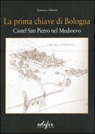 La prima chiave di Bologna. Castel San Pietro nel Medioevo - Tommaso Duranti | Kritjur.org