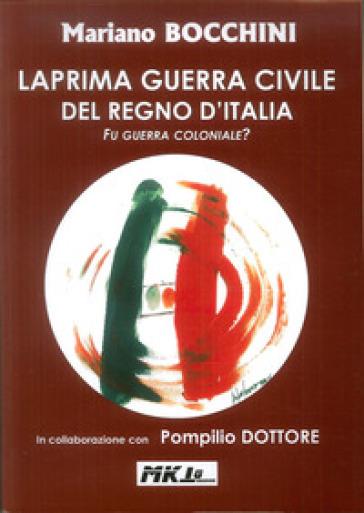 La prima guerra civile del Regno d'Italia. Fu guerra coloniale? - Mariano Bocchini |