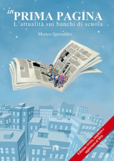 In prima pagina. L'attualità sui banchi di scuola. Per le Scuole superiori. Con e-book. Con espansione online - Matteo Speraddio |