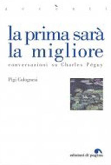 La prima sarà la migliore. Conversazioni su Charles Péguy - Pigi Colognesi | Rochesterscifianimecon.com