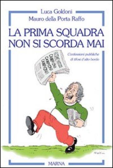 La Prima Squadra Non Si Scorda Mai Luca Goldoni Mauro