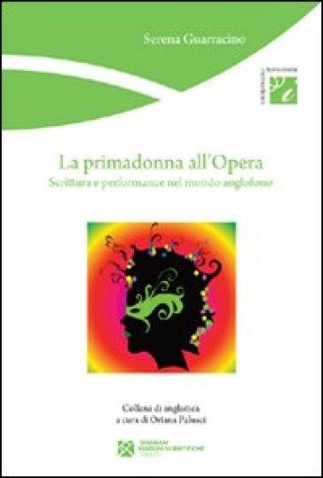 La primadonna all'Opera. Scrittura e performance nel mondo anglofono - Serena Guarracino   Rochesterscifianimecon.com