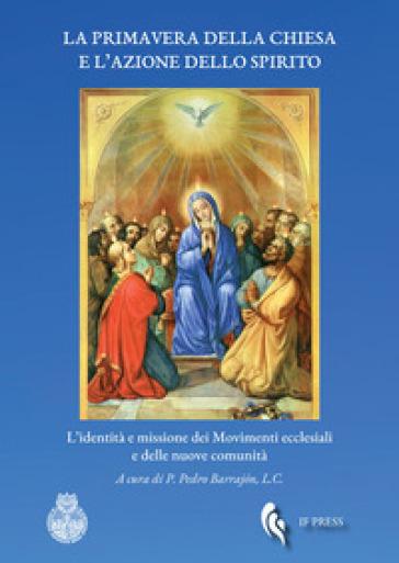 La primavera della Chiesa e l'azione dello Spirito. L'identità e missione dei movimenti ecclesiali e delle nuove comunità - P. Barrajon |