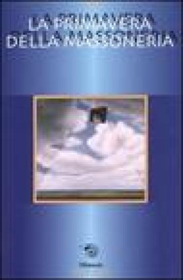 La primavera della massoneria. Incontri e Tavole rotonde del Grande Oriente (Rimini, 7-9 aprile 2000) - S. Circassia |