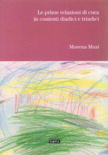 Le prime relazioni di cura in contesti diadici e triadici - Morena Muzi |