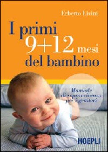 I primi 9+12 mesi del bambino. Manuale di sopravvivenza per i genitori - Erberto Livini |
