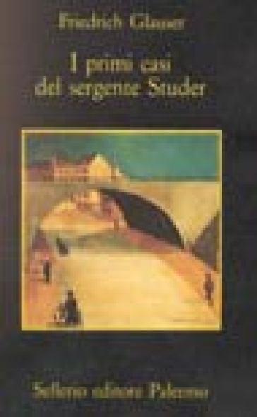 I primi casi del sergente Studer - Friedrich Glauser  