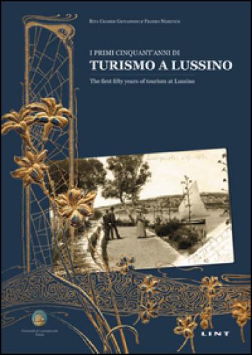 I primi cinquant'anni di turismo a Lussino. Ediz. italiana e inglese - Rita Cramer Giovannini |