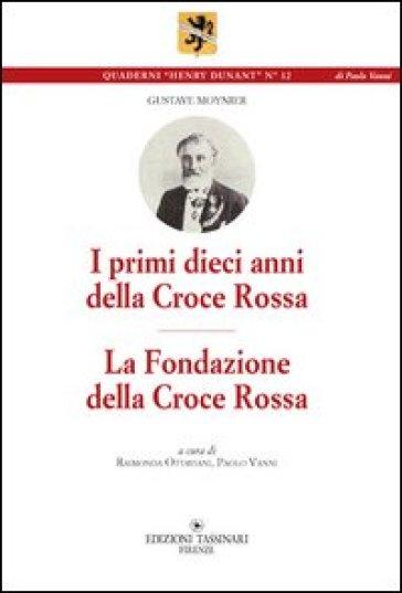 I primi dieci anni della Croce Rossa. La Fondazione della Croce Rossa - Gustave Moynier |