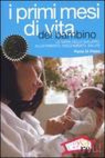 I primi mesi di vita del bambino. L'organizzazione familiare, le tappe dello sviluppo, l'allattamento e lo svezzamento - Paola Di Pietro | Kritjur.org