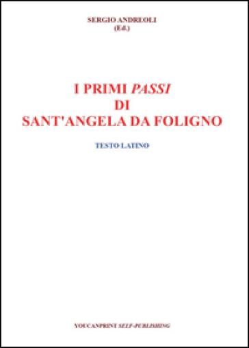 I primi passi di Sant'Angela Da Foligno. Testo latino - S. Andreoli |