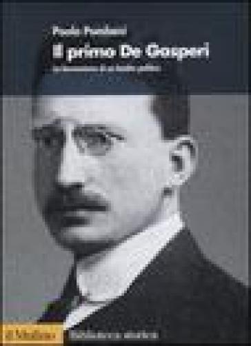 Il primo De Gasperi. La formazione di un leader politico - Paolo Pombeni   Jonathanterrington.com