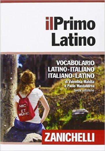 Il primo latino. Vocabolario latino-italiano, italiano-latino - Valentina Mabilia |