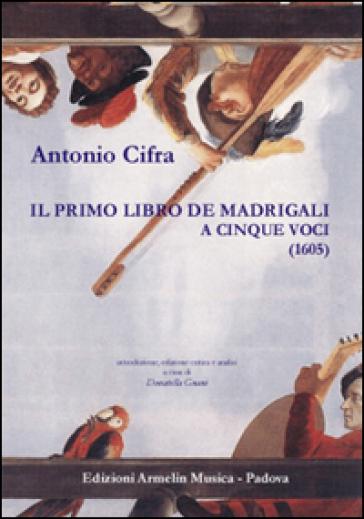Il primo libro de Madrigali a cinque voci (1605). Ediz. critica - Antonio Cifra   Rochesterscifianimecon.com