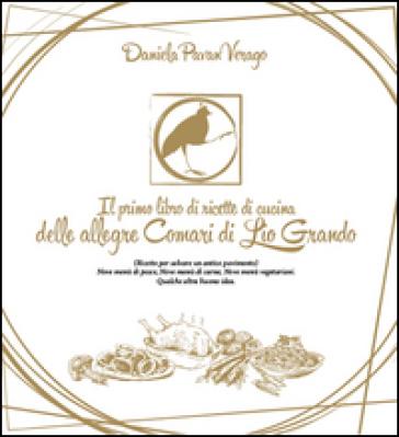 Il primo libro di ricette di cucina delle allegre Comari di Lio Grando - Daniela Pavan Verago  