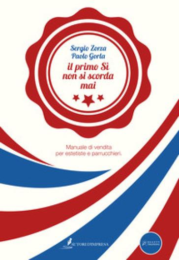 Il primo sì non si scorda mai. Manuale di vendita per estetiste e parrucchieri - Paolo Gorla |