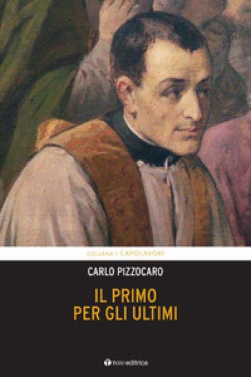 Il primo per gli ultimi. Vita di Giuseppe Cafasso - Carlo Pizzocaro  