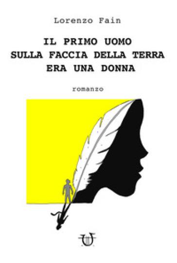 Il primo uomo sulla faccia della terra era una donna - Lorenzo Fain |