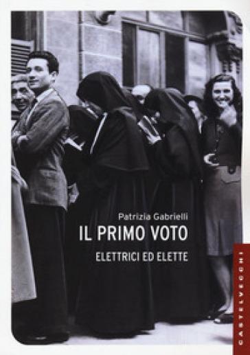 Il primo voto. Elettrici ed elette - Patrizia Gabrielli | Ericsfund.org