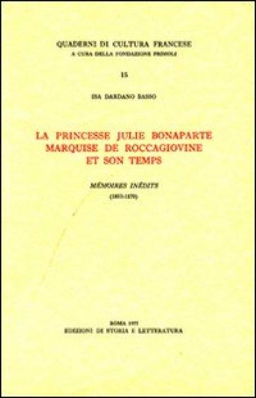 La princesse Julie Bonaparte marquise de Roccagiovine et son temps. Mémoires inédits (1853-1870) - Isa Dardano Basso |