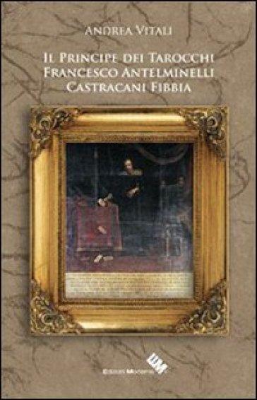 Il principe Castracani Fibbia e l'invenzione dei tarocchi - Andrea Vitali | Thecosgala.com