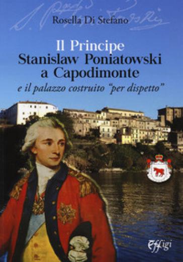 Il principe Stanislaw Poniatowski a Capodimonte e il palazzo costruito «per dispetto» - Rosella Di Stefano |