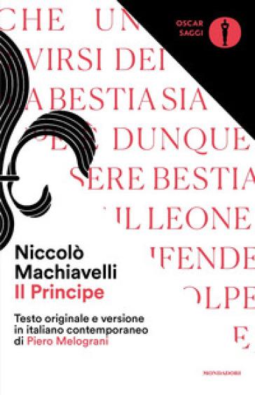 Il principe. Testo originale e versione in italiano contemporaneo - Niccolò Machiavelli |