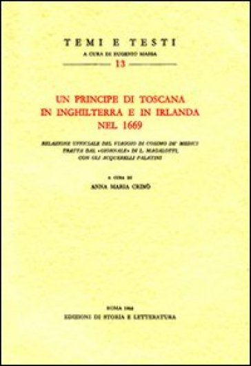 Un principe di Toscana in Inghilterra e in Irlanda nel 1669. Relazione ufficiale del viaggio di Cosimo de' Medici tratta dal «giornale» di L. Magalotti - Lorenzo Magalotti  