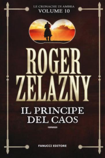 Il principe del caos. Le cronache di Ambra. 10. - Roger Zelazny |