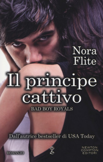 Il principe cattivo. Bad Boy Royals - Nora Flite |