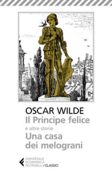 Il principe felice e altre storie-Una casa dei melograni - Oscar Wilde |