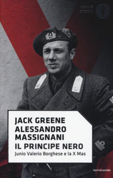 Il principe nero. Junio Valerio Borghese e la X Mas - Jack Greene  