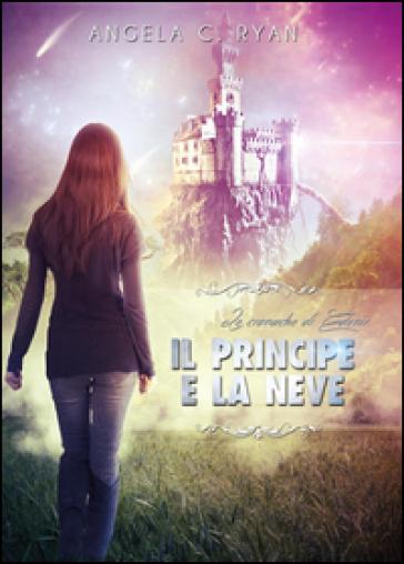 Il principe e la neve. Le cronache di Edenir - Angela C. Ryan   Rochesterscifianimecon.com