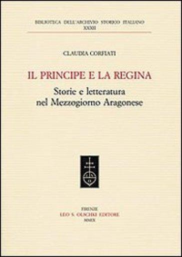 Il principe e la regina. Storie e letteratura nel Mezzogiorno aragonese - Claudia Corfiati |