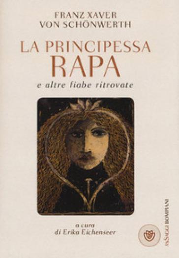 La principessa Rapa e altre fiabe ritrovate - Franz Xaver von Schonwerth |