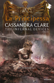 La principessa. Shadowhunters. The infernal devices. 3.