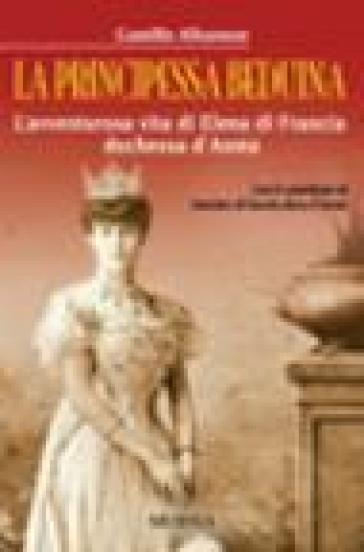 La principessa beduina. L'avventurosa vita di Elena di Francia duchessa d'Aosta - Camillo Albanese |