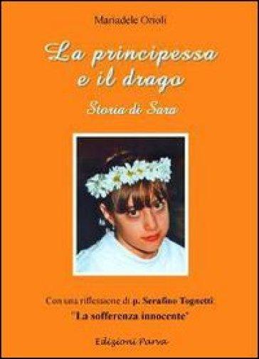La principessa e il drago. Storia di Sara - Mariadele Orioli |