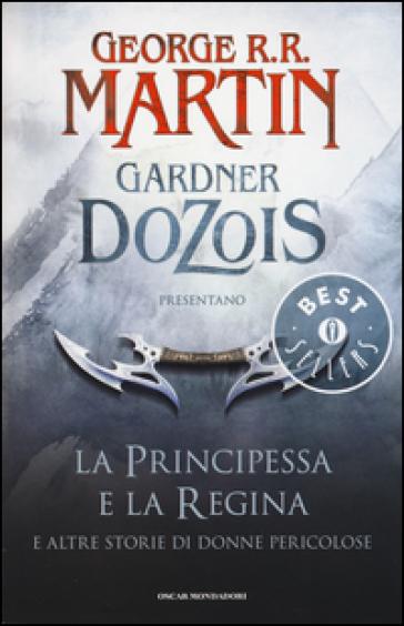 La principessa e la regina. E altre storie di donne pericolose - G. R. R. Martin  
