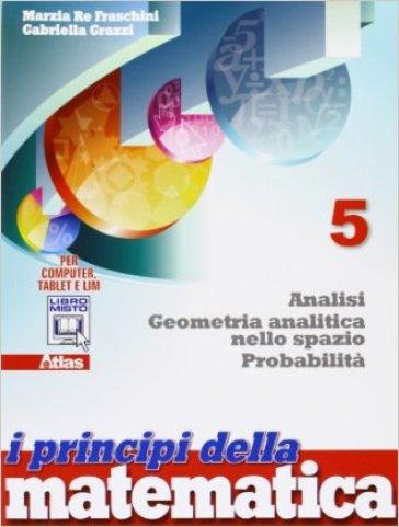 I principi della matematica. Per la Scuola media. Con e-book. Con espansione online. 5: Geometria analitica nello spazio. Analisi probabilità - Marzia Re Fraschini pdf epub