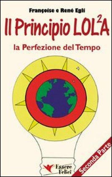 Il principio LOL/2A. La perfezione del tempo. 2. - René Egli | Rochesterscifianimecon.com