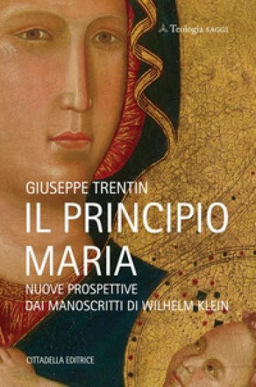 Il principio Maria. Nuove prospettive dai manoscritti di Wilhelm Klein - Giuseppe Trentin |