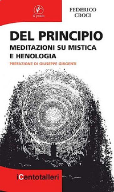Del principio. Meditazioni su mistica e henologia - Federico Croci  