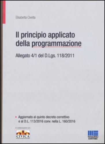 Il principio contabile applicato della programmazione. Allegato 4/1 del D. Lgs. 118/2011 - Elisabetta Civetta |