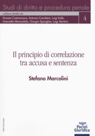 Il principio di correlazione tra accusa e sentenza - Stefano Marcolini |