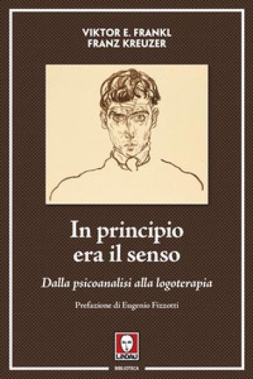 In principio era il senso. Dalla psicoanalisi alla logoterapia - Viktor E. Frankl |